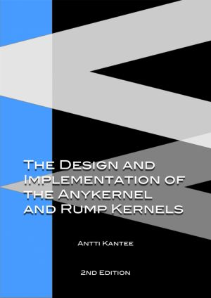 The Design and Implementation of the Anykernel and Rump Kernels