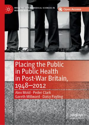 Placing the Public in Public Health in Post-War Britain, 1948–2012