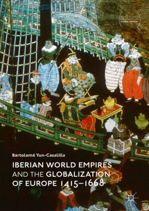 Iberian World Empires and the Globalization of Europe 1415–1668