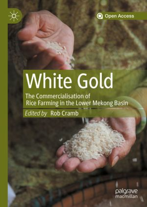 White Gold: The Commercialisation of Rice Farming in the Lower Mekong Basin